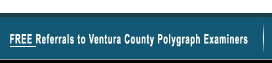 Free Referrals to Ventura County Polygraph Examiners